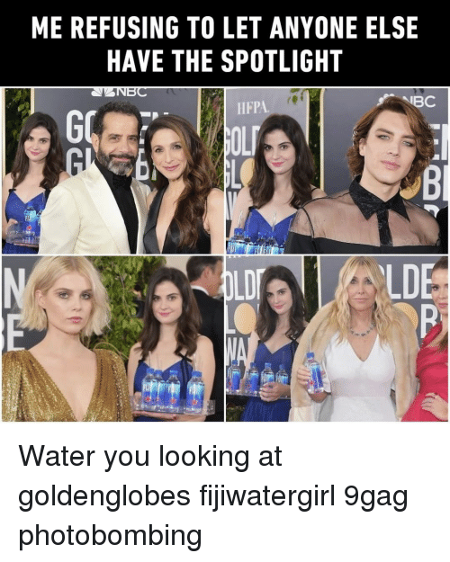 spotlight: ME REFUSING TO LET ANYONE ELSE  HAVE THE SPOTLIGHT  ANBC  IBC  HFPA  LDI  LDE Water you looking at⠀ goldenglobes fijiwatergirl 9gag photobombing