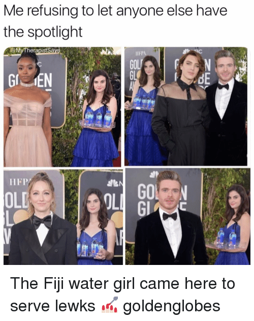 spotlight: Me refusing to let anyone else have  the spotlight  @MyTherapistSa  IIFP  ON  dE  HFP/  OLD  OL  Gl The Fiji water girl came here to serve lewks 💅🏻 goldenglobes