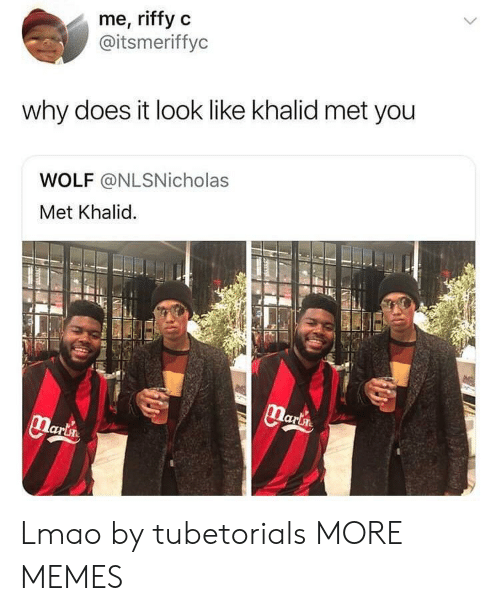 Khalid: me, riffy c  @itsmeriffyc  why does it look like khalid met you  WOLF @NLSNicholas  Met Khalid. Lmao by tubetorials MORE MEMES