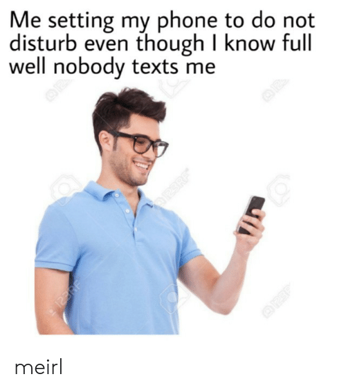 do not disturb: Me setting my phone to do not  disturb even though I know full  well nobody texts me  OP  122RF  123RF meirl
