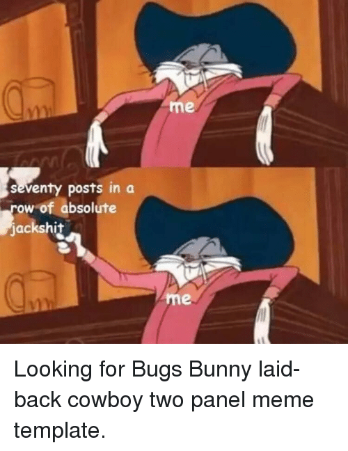 Me Seventy Posts In A Ow Of Absolute Jacks Hit Me Bugs Bunny Meme