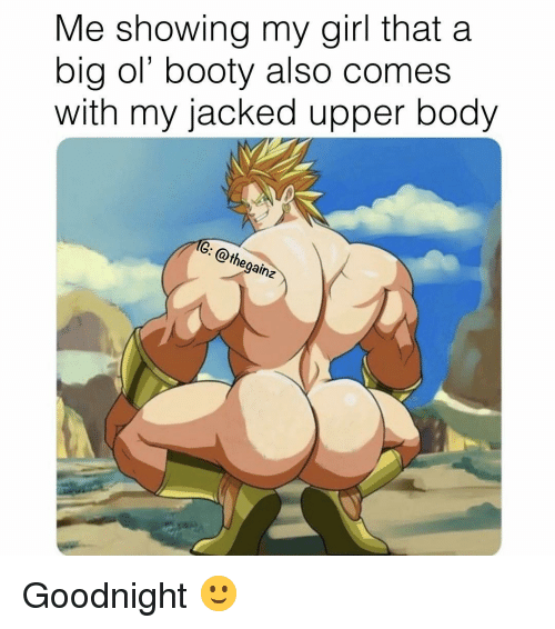 jacked: Me showing my girl that a  big ol' booty also comes  with my jacked upper body Goodnight 🙂