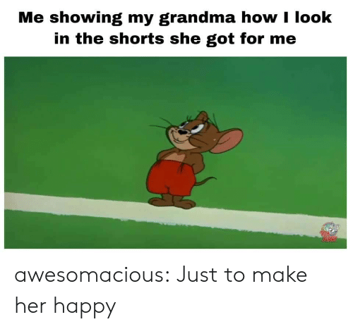 Shorts: Me showing my grandma how I look  in the shorts she got for me  TEORY awesomacious:  Just to make her happy
