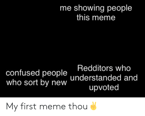 Understanded: me showing people  this meme  Redditors who  confused people understanded and  who sort by new  upvoted My first meme thou✌️