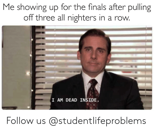 i-am-dead: Me showing up for the finals after pulling  off three all nighters in a row  I AM DEAD INSIDE Follow us @studentlifeproblems