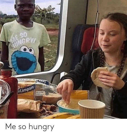 So Hungry: Me so hungry