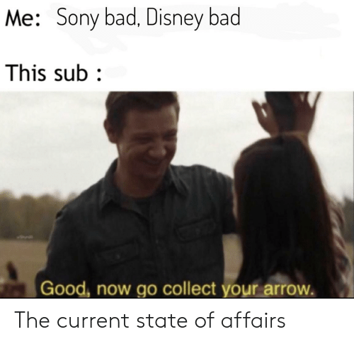Bad, Disney, and Reddit: Me: Sony bad, Disney bad  This sub  Good, now go collect your arrow The current state of affairs