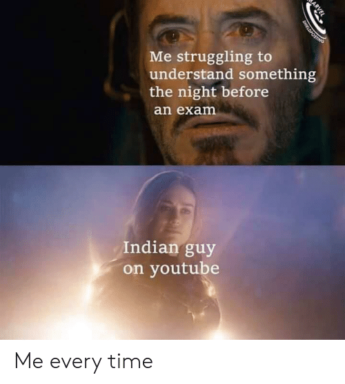 the night before: Me struggling to  understand something  the night before  an exam  Indian guy  on youtube  ARVEL  SHIELDPOSTING Me every time