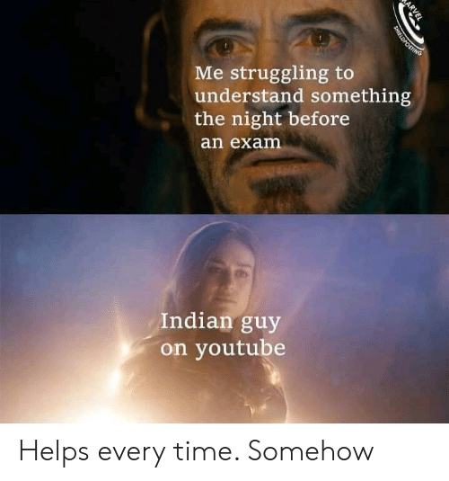 the night before: Me struggling to  understand something  the night before  an exam  Indian guy  on youtube  ARVEL  SHIELDPOSTING Helps every time. Somehow