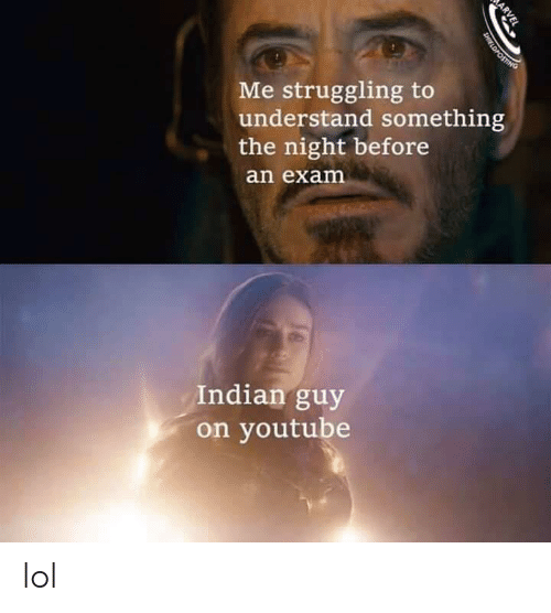 the night before: Me struggling to  understand something  the night before  an exam  Indian guy  on youtube  ARVEL  SHIELDPOSTING lol