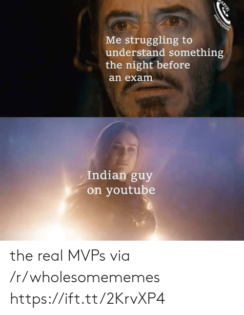 the night before: Me struggling to  understand something  the night before  an exam  Indian guy  on youtube  ARVEL  DHIELDFOSTING the real MVPs via /r/wholesomememes https://ift.tt/2KrvXP4