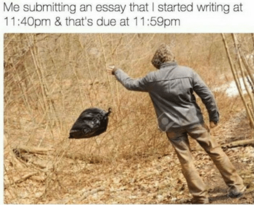 Essay,  Writing, and That: Me submitting an essay that I started writing at  11:40pm & that's due at 11:59pm