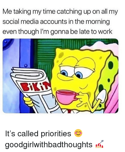 Late To Work: Me taking my time catching up on all my  social media accounts in the morning  even though I'm gonna be late to work It's called priorities 😊 goodgirlwithbadthoughts 💅🏼