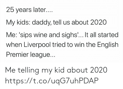 Telling: Me telling my kid about 2020 https://t.co/uqG7uhPDAP