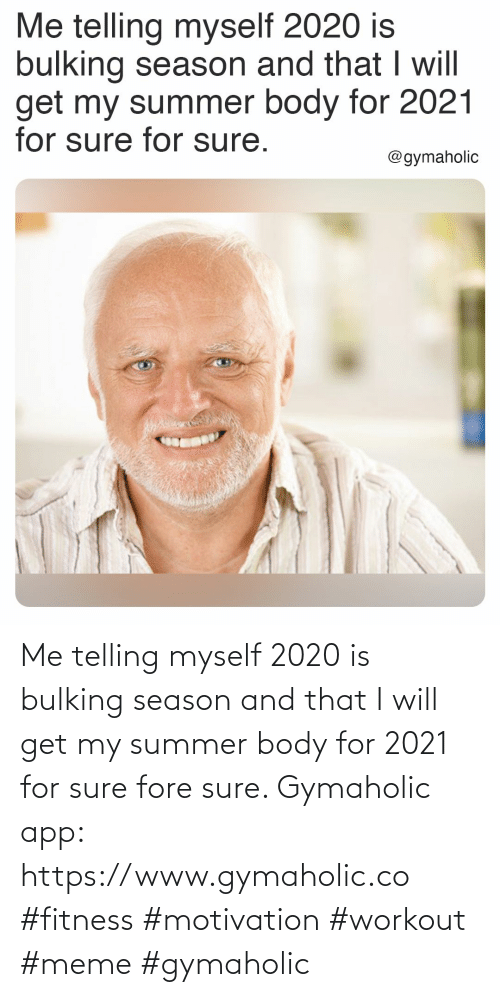 sure: Me telling myself 2020 is bulking season and that I will get my summer body for 2021 for sure fore sure.  Gymaholic app: https://www.gymaholic.co  #fitness #motivation #workout #meme #gymaholic