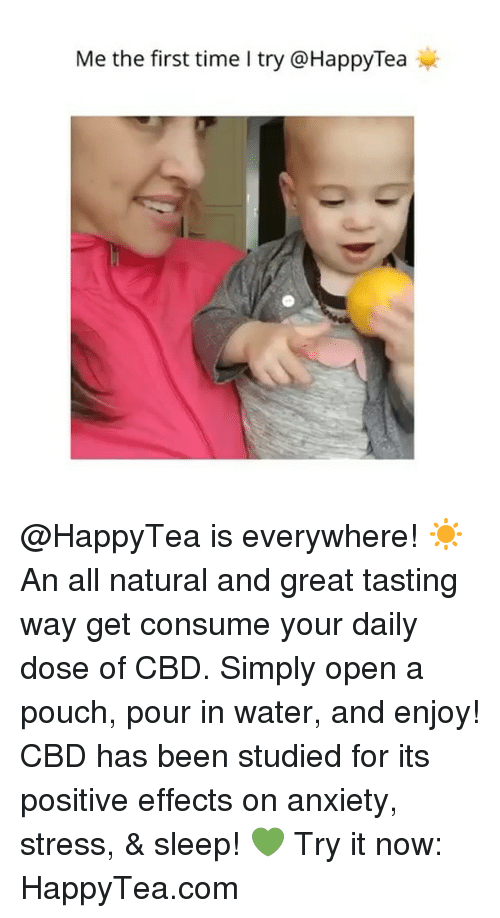 Your Daily Dose: Me the first time I try @HappyTea @HappyTea is everywhere! ☀️An all natural and great tasting way get consume your daily dose of CBD. Simply open a pouch, pour in water, and enjoy! CBD has been studied for its positive effects on anxiety, stress, & sleep! 💚 Try it now: HappyTea.com