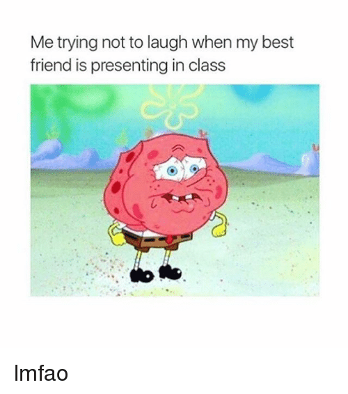 try not to laugh: Me trying not to laugh when my best  friend is presenting in class lmfao