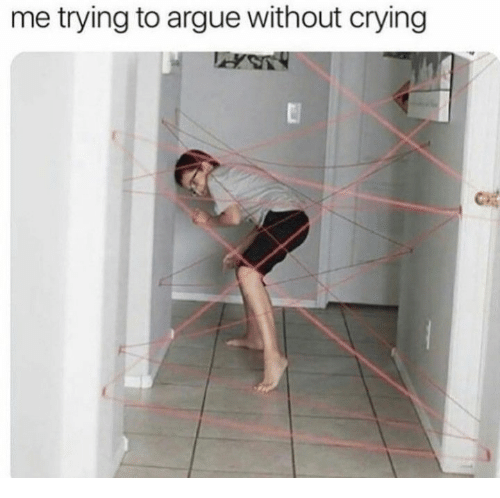 Arguing, Crying, and Trying: me trying to argue without crying
