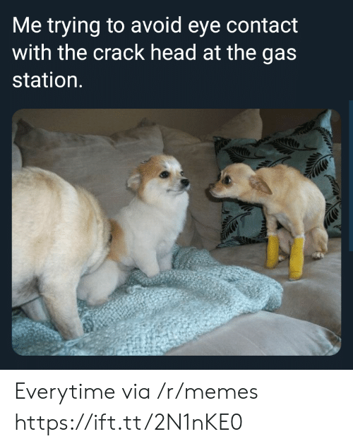 Gas Station: Me trying to avoid eye contact  with the crack head at the gas  station. Everytime via /r/memes https://ift.tt/2N1nKE0