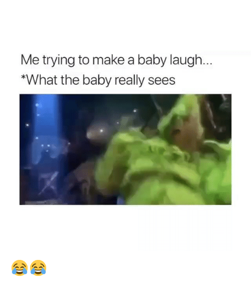 Funny, Baby, and Make A: Me trying to make a baby laugh.  What the baby really sees 😂😂