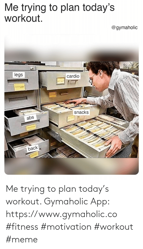 Me Trying: Me trying to plan today's workout.  Gymaholic App: https://www.gymaholic.co  #fitness #motivation #workout #meme