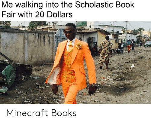 scholastic: Me walking into the Scholastic Book  Fair with 20 Dollars Minecraft Books