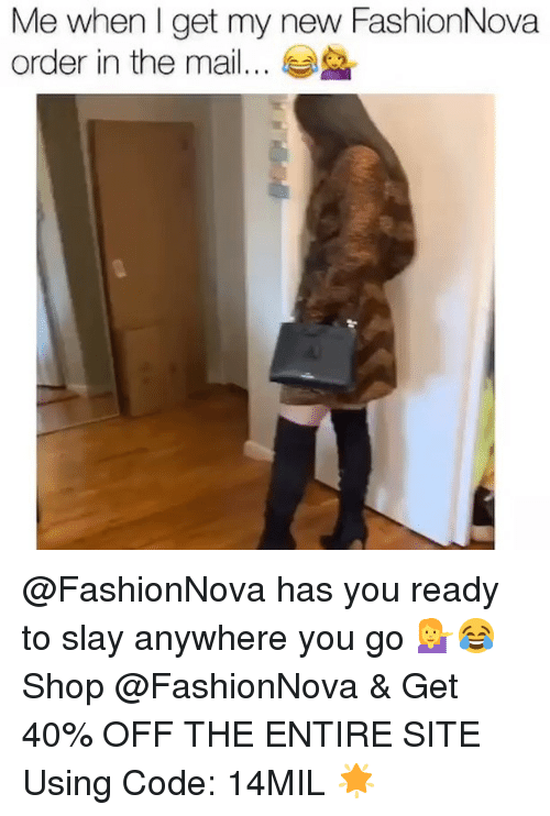 Funny, Memes, and Mail: Me when l get my new FashionNova  order in the mail.. @FashionNova has you ready to slay anywhere you go 💁♀️😂Shop @FashionNova & Get 40% OFF THE ENTIRE SITE Using Code: 14MIL 🌟