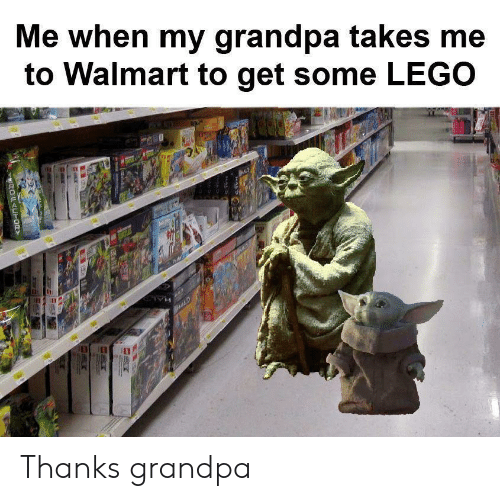 Walmart: Me when my grandpa takes me  to Walmart to get some LEGO  HALD  ROUAUH0R Thanks grandpa