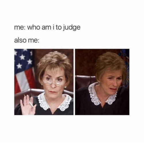 Who Am I: me: who am i to judge  also me