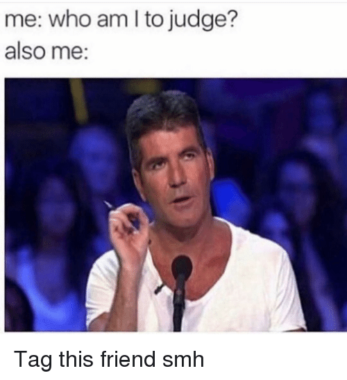 Funny, Smh, and Who Am I: me: who am I to judge?  also me: Tag this friend smh
