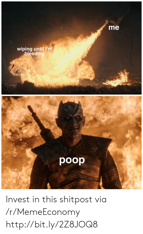 Shitpost: me  wiping until I'm  bleeding  poop Invest in this shitpost via /r/MemeEconomy http://bit.ly/2Z8JOQ8