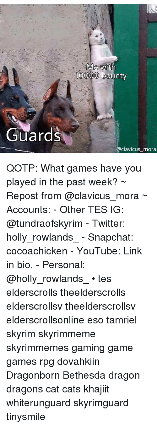 Cats, Skyrim, and Snapchat: Me with  10000 bo  unty  Guards  @clavicus_mora QOTP: What games have you played in the past week? ~ Repost from @clavicus_mora ~ Accounts: - Other TES IG: @tundraofskyrim - Twitter: holly_rowlands_ - Snapchat: cocoachicken - YouTube: Link in bio. - Personal: @holly_rowlands_ • tes elderscrolls theelderscrolls elderscrollsv theelderscrollsv elderscrollsonline eso tamriel skyrim skyrimmeme skyrimmemes gaming game games rpg dovahkiin Dragonborn Bethesda dragon dragons cat cats khajiit whiterunguard skyrimguard tinysmile