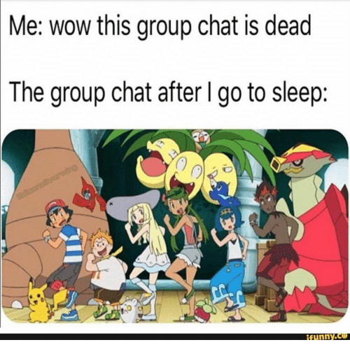 Group chat: Me: wow this group chat is dead  The group chat after I go to sleep:  adcanelilvarwing  ifunny.co