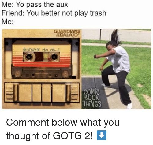 Pass The Aux: Me: Yo pass the aux  Friend: You better not play trash  Me  GITARDIANS  AWEsoME Mne VOL.2  THINGS Comment below what you thought of GOTG 2! ⬇️