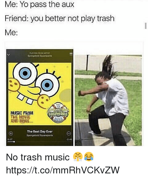 Passe: Me: Yo pass the aux  Friend: you better not play trash  Me:  MUSIC FROM  THE MaVIE  AND MORE...  souarepaNts  The Best Day Ever  Spangebob Squampanta No trash music 😤😂 https://t.co/mmRhVCKvZW