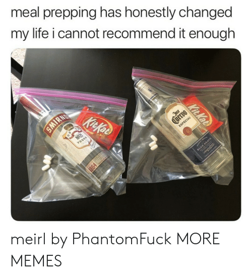 Dank, Life, and Memes: meal prepping has honestly changed  my life i cannot recommend it enough  KitKoB  NO21  VODKA  Jast  tvervo  ESPECIAL  IRN  Kit Kat  1864 meirl by PhantomFuck MORE MEMES