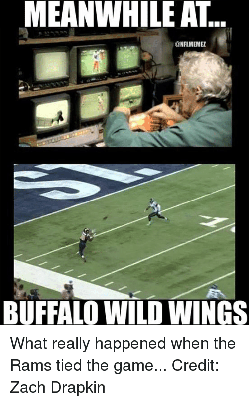 buffalo wild wings: MEANWHILE AT  NFLMEMEZ  BUFFALO WILD WINGS What really happened when the Rams tied the game... Credit: Zach Drapkin
