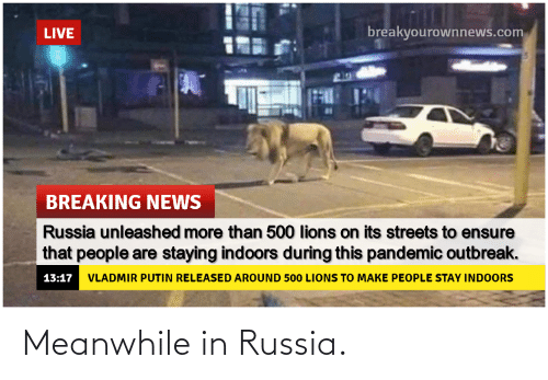 Russia: Meanwhile in Russia.