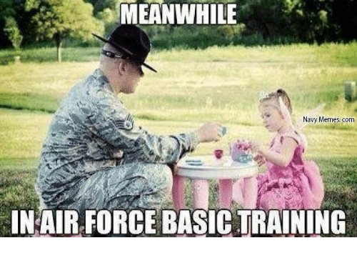 Basic Training: MEANWHILE  Navy Memes com  IN AIR FORCE BASIC TRAINING