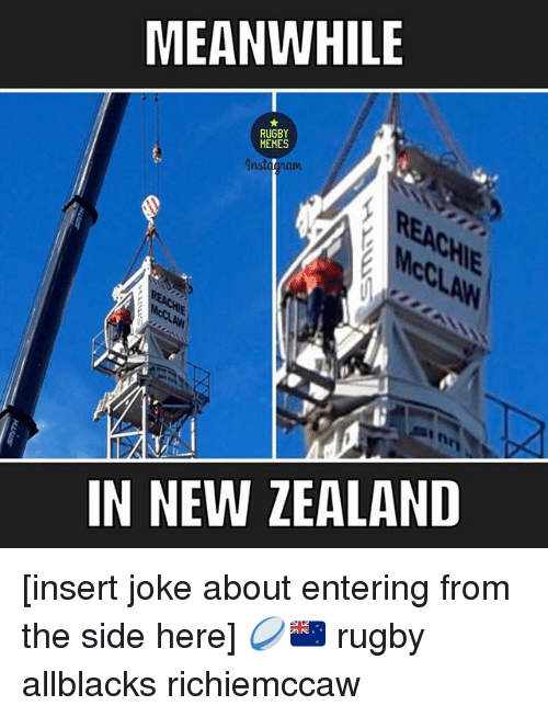 Insertions: MEANWHILE  RUGBY  MEMES  Instachan  EAC  IN NEW ZEALAND [insert joke about entering from the side here] 🏉🇳🇿 rugby allblacks richiemccaw