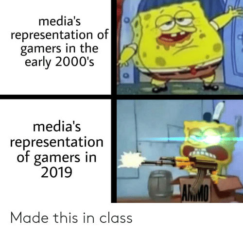 2000s, Class, and Made: media's  representation of  gamers in the  early 2000's  media's  representation  of gamers in  2019  AКМО Made this in class