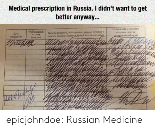 Tumblr, Blog, and Russia: Medical prescription in Russia. I didn't want to get  better anyway... epicjohndoe:  Russian Medicine