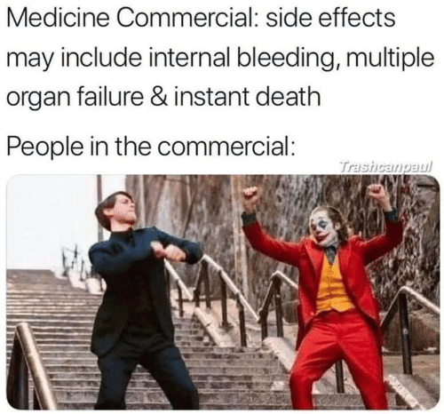 organ: Medicine Commercial: side effects  may include internal bleeding, multiple  organ failure & instant death  People in the commercial:  Trashcangaul
