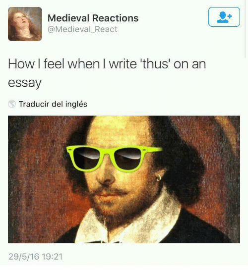 Medieval Reactions, Medieval, and How: Medieval Reactions  @Medieval_React  How I feel when I write 'thus' on an  essay  Traducir del inglés  29/5/16 19:21
