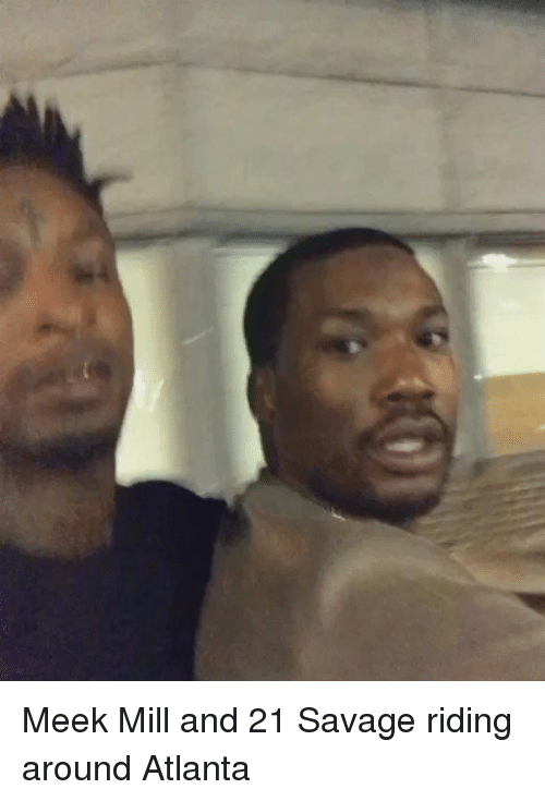 meek mill and 21 savage riding around atlanta 5108112 ✅ 25 best memes about little white girl little white girl memes