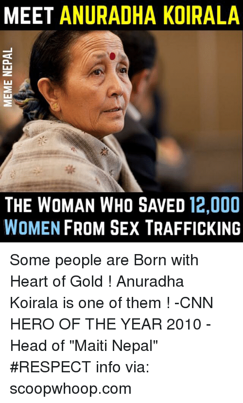 "sex trafficking: MEET  ANURADHA KOIRALA  THE WOMAN WHO SAVED  12,000  WOMEN  FROM SEX TRAFFICKING Some people are Born with Heart of Gold ! Anuradha Koirala is one of them ! -CNN HERO OF THE YEAR 2010 -Head of ""Maiti Nepal""  #RESPECT  info via: scoopwhoop.com"