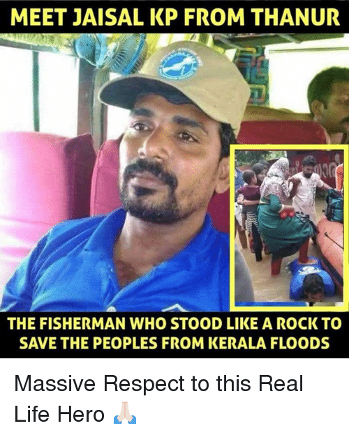 Floods: MEET JAISAL KP FROM THANUR  THE FISHERMAN WHO STOOD LIKE A ROCK TO  SAVE THE PEOPLES FROM KERALA FLOODS Massive Respect to this Real Life Hero 🙏🏻