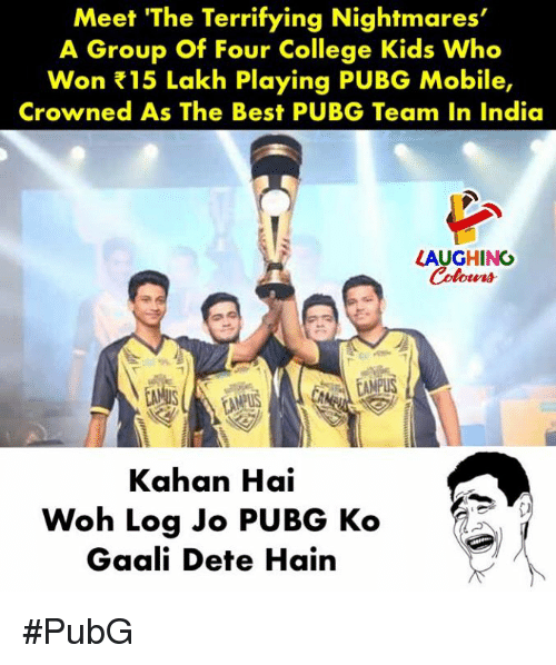 pus: Meet 'The Terrifying Nightmares'  A Group Of Four College Kids Who  Won 15 Lakh Playing PUBG Mobile,  Crowned As The Best PUBG Team In India  LAUGHING  Coloers  AMPUS  PUS  Kahan Hai  Woh Log Jo PUBG Ko  Gaali Dete Hain #PubG
