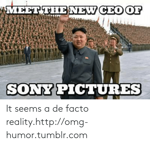 de facto: MEET THENEW CEO OF  SONY PICTURES It seems a de facto reality.http://omg-humor.tumblr.com