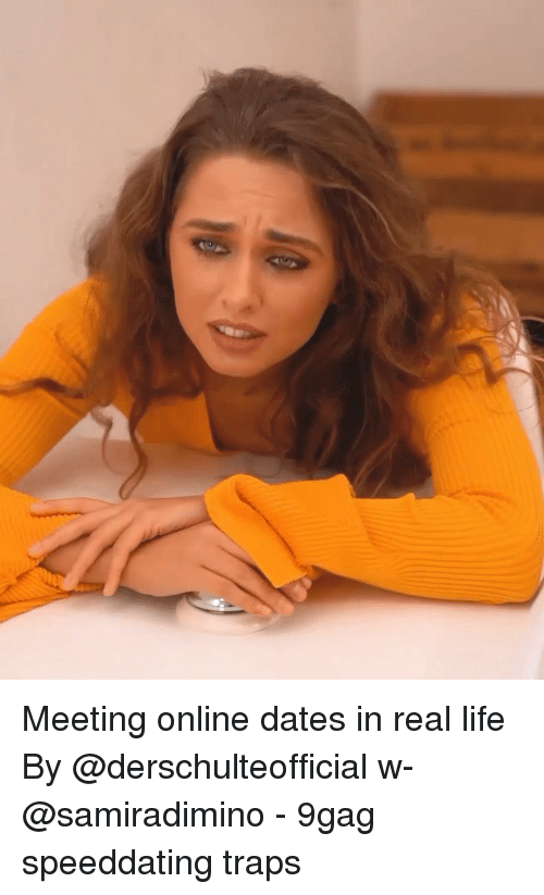 9gag, Life, and Memes: Meeting online dates in real life By @derschulteofficial w- @samiradimino - 9gag speeddating traps